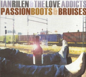 Ian Rilen & the Love Addicts - Passion, Boots & Bruises